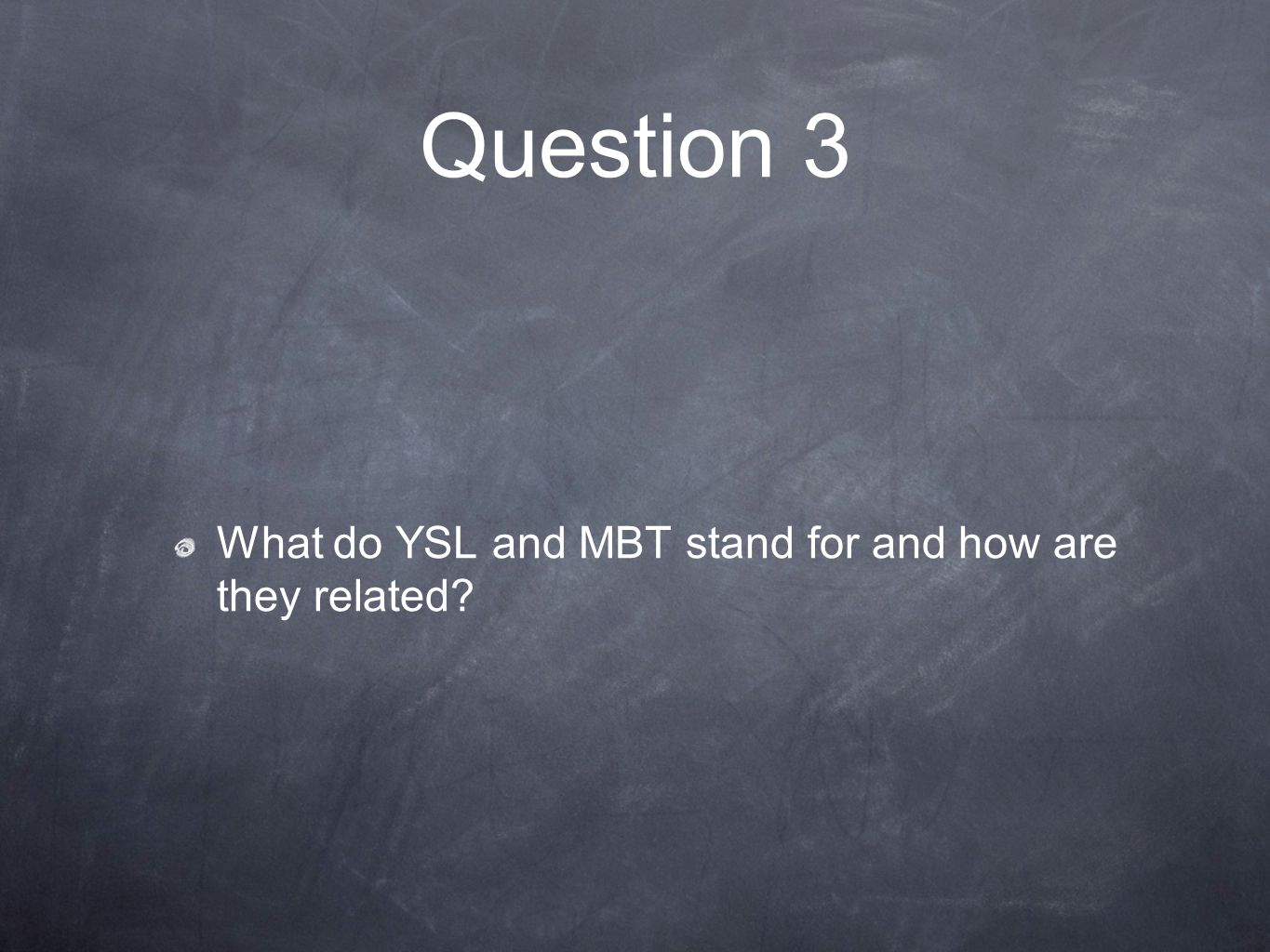 Question 3 What do YSL and MBT stand for and how are they related