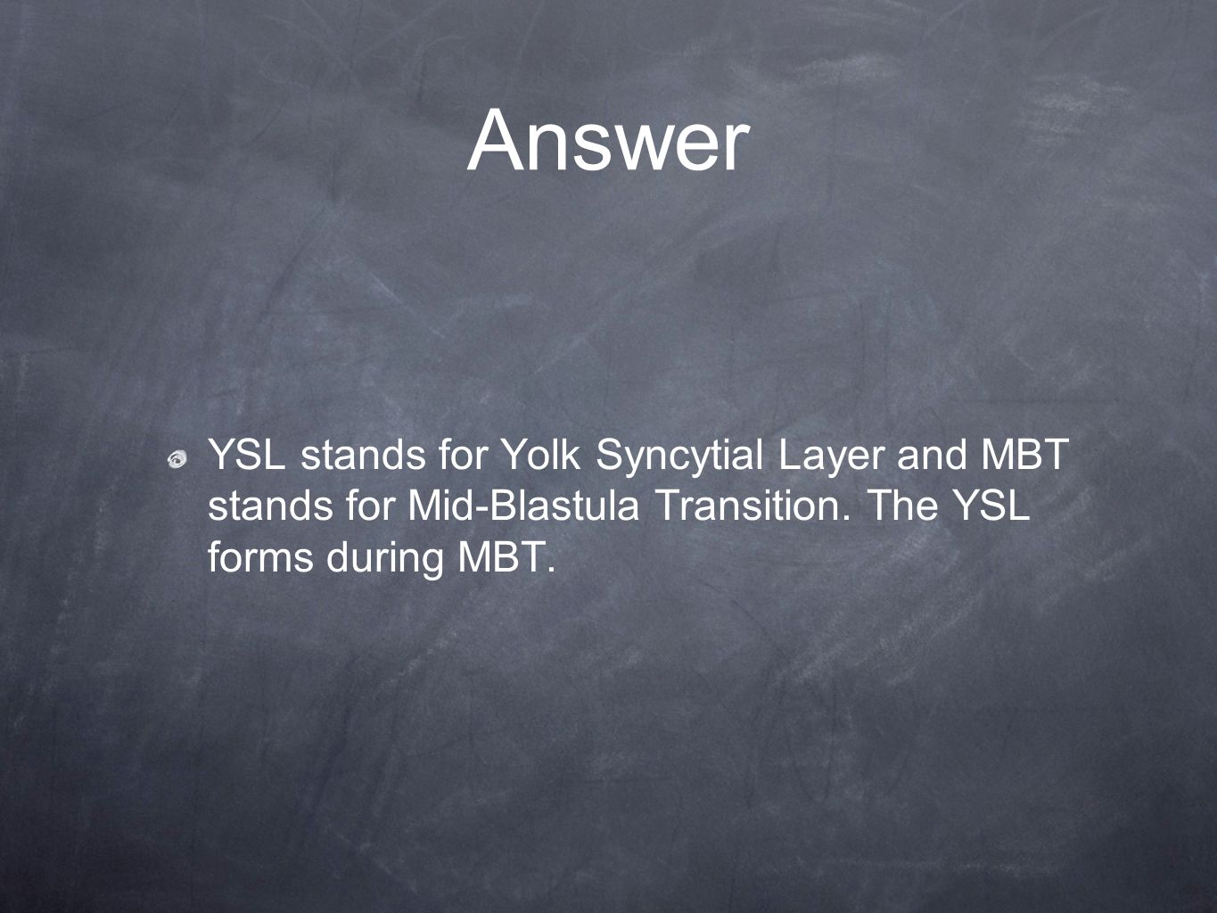 Answer YSL stands for Yolk Syncytial Layer and MBT stands for Mid-Blastula Transition.