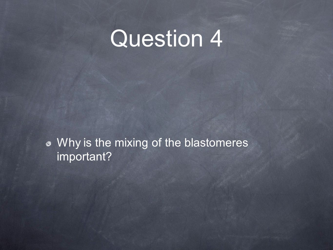 Question 4 Why is the mixing of the blastomeres important