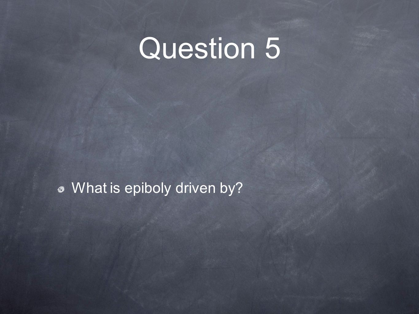 Question 5 What is epiboly driven by
