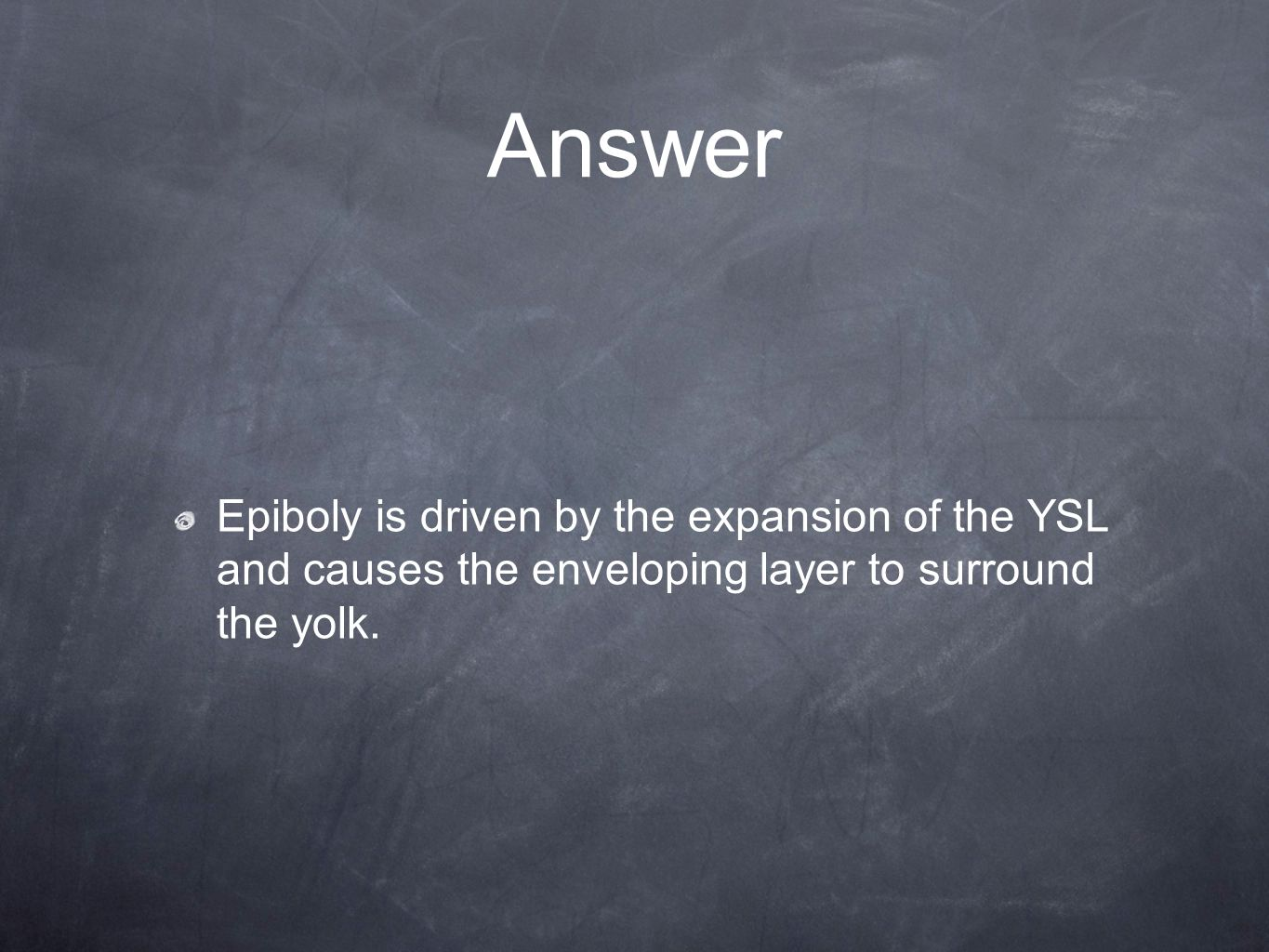 Answer Epiboly is driven by the expansion of the YSL and causes the enveloping layer to surround the yolk.