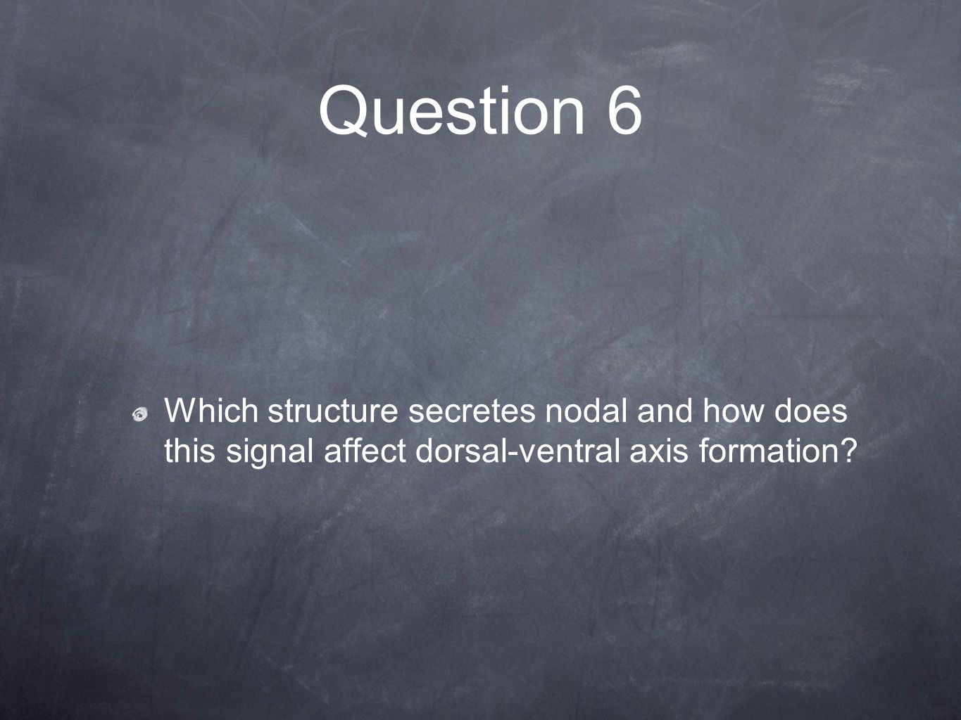 Question 6 Which structure secretes nodal and how does this signal affect dorsal-ventral axis formation