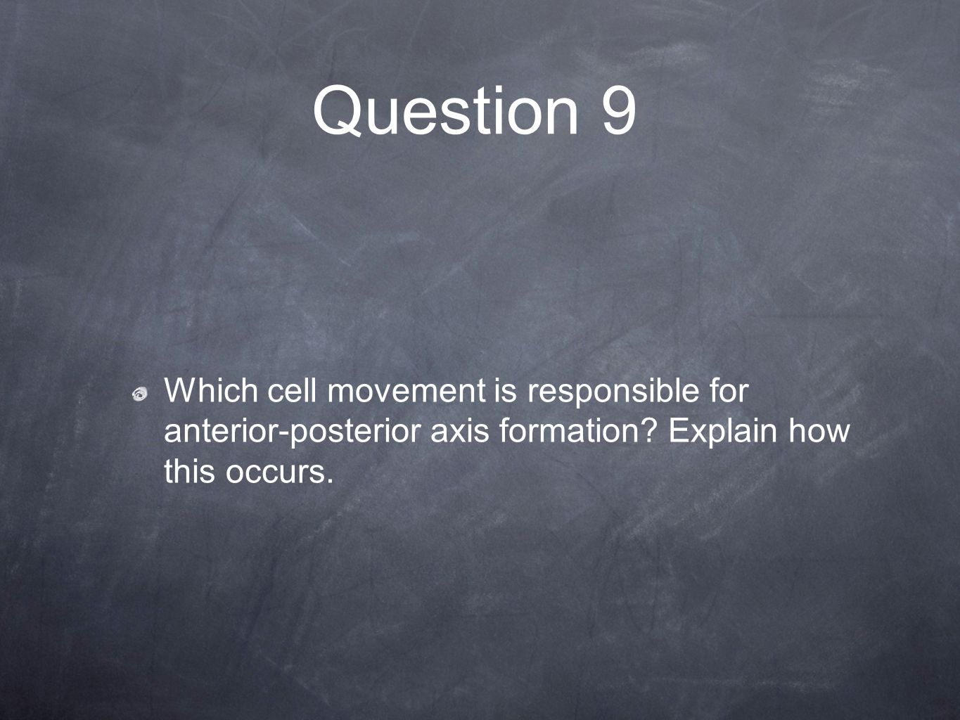 Question 9 Which cell movement is responsible for anterior-posterior axis formation.