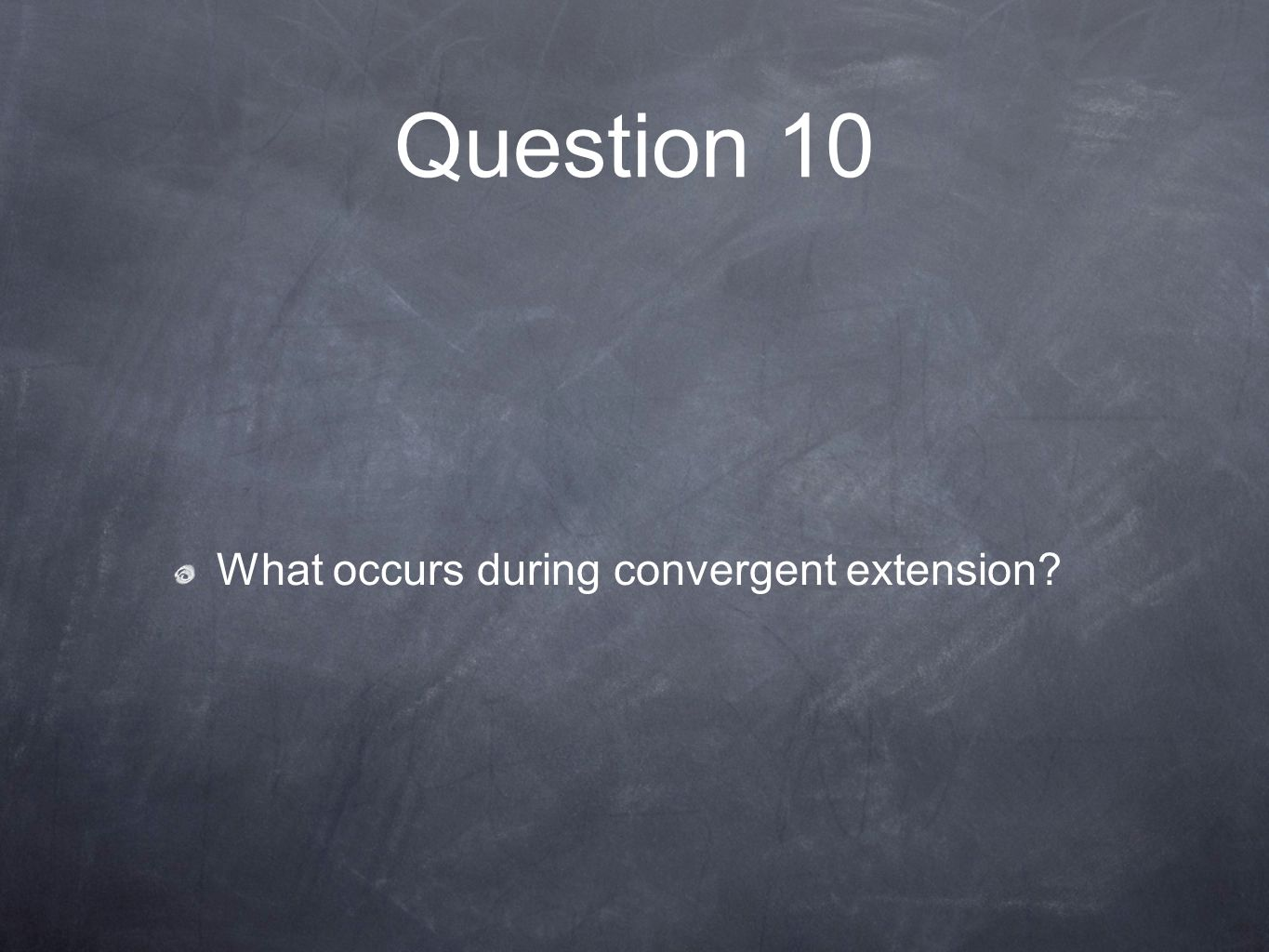 Question 10 What occurs during convergent extension