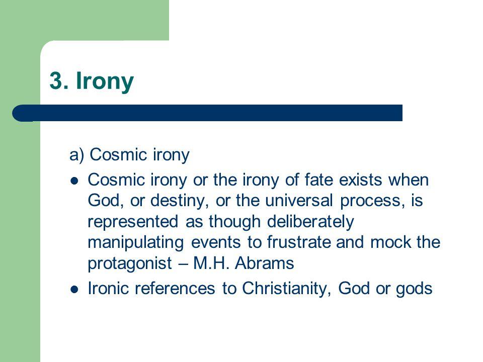3. Irony a) Cosmic irony.