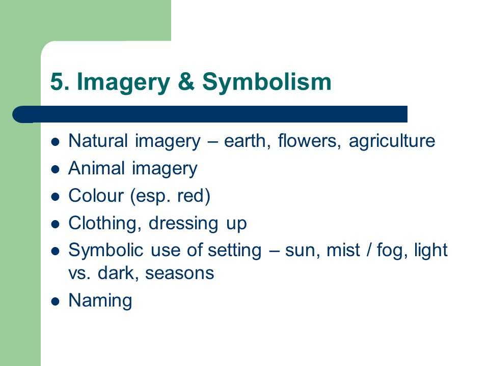 5. Imagery & Symbolism Natural imagery – earth, flowers, agriculture