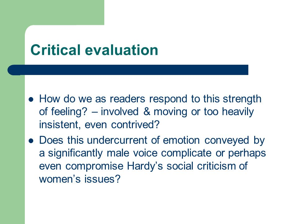 Critical evaluation How do we as readers respond to this strength of feeling – involved & moving or too heavily insistent, even contrived