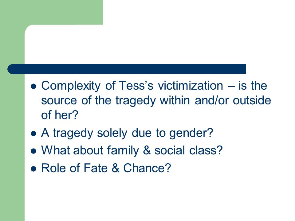 Complexity of Tess's victimization – is the source of the tragedy within and/or outside of her