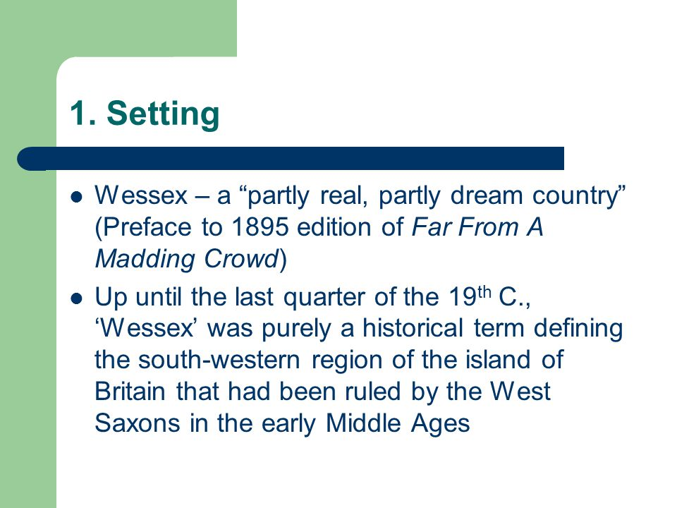 1. Setting Wessex – a partly real, partly dream country (Preface to 1895 edition of Far From A Madding Crowd)