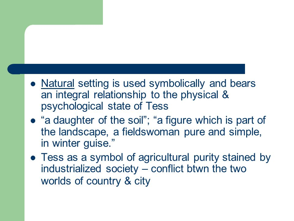 Natural setting is used symbolically and bears an integral relationship to the physical & psychological state of Tess