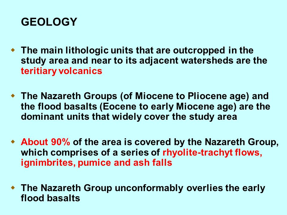 GEOLOGY The main lithologic units that are outcropped in the study area and near to its adjacent watersheds are the teritiary volcanics.