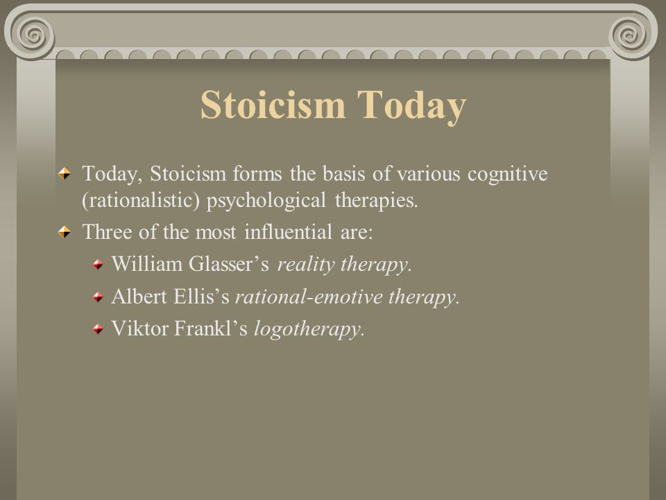 Stoicism Today Today, Stoicism forms the basis of various cognitive (rationalistic) psychological therapies.