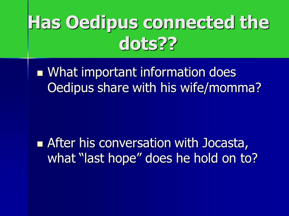 Has Oedipus connected the dots