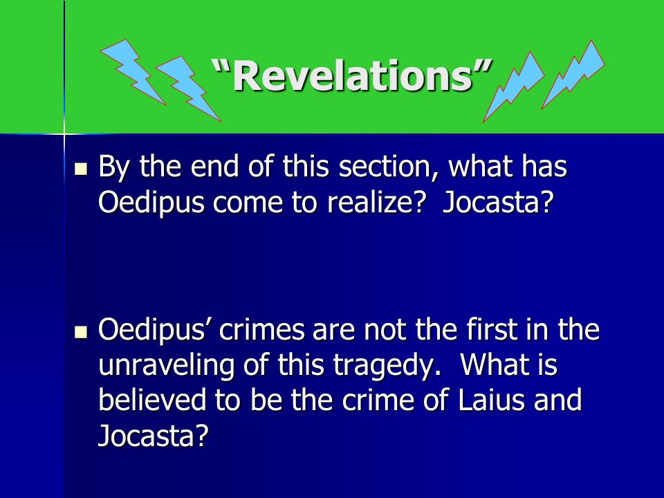 Revelations By the end of this section, what has Oedipus come to realize Jocasta