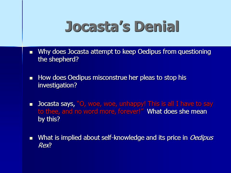 Jocasta's Denial Why does Jocasta attempt to keep Oedipus from questioning the shepherd