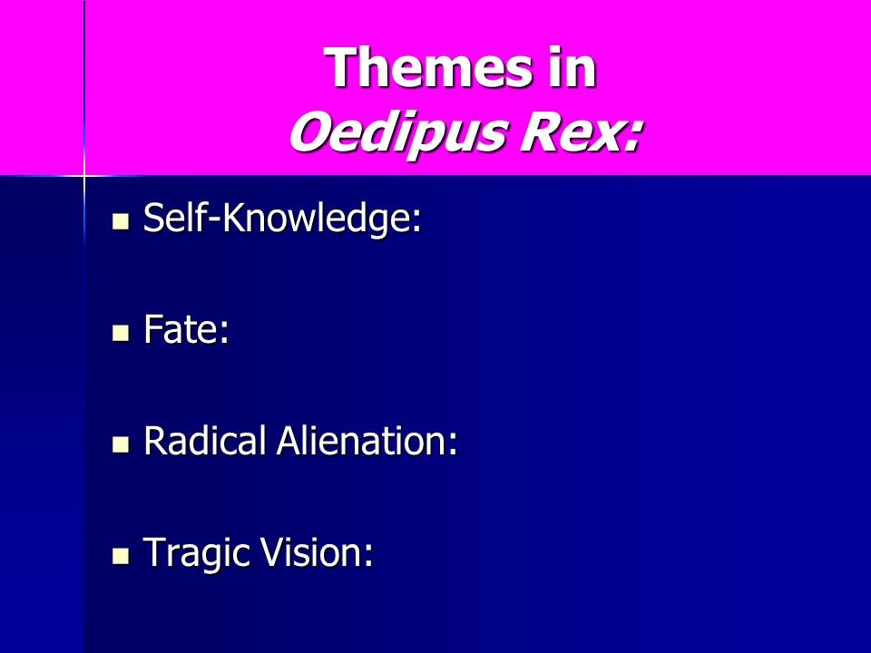 Themes in Oedipus Rex: Self-Knowledge: Fate: Radical Alienation: