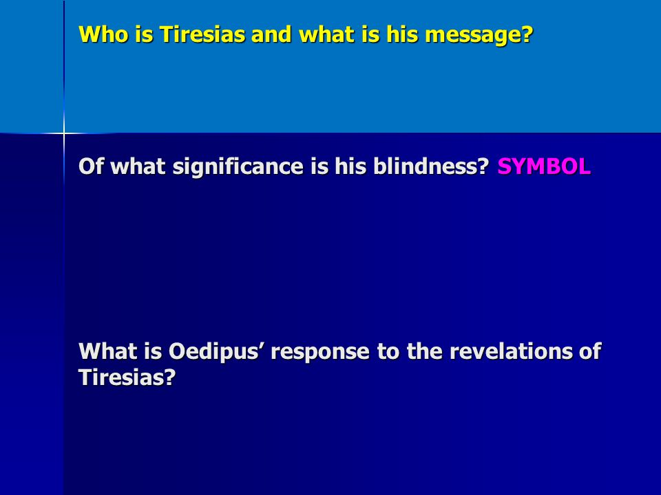 role of tiresias in oedipus Oedipus the king: theme analysis,  for example, when tiresias accuses oedipus of being the murderer, the king takes the counter-offensive,.