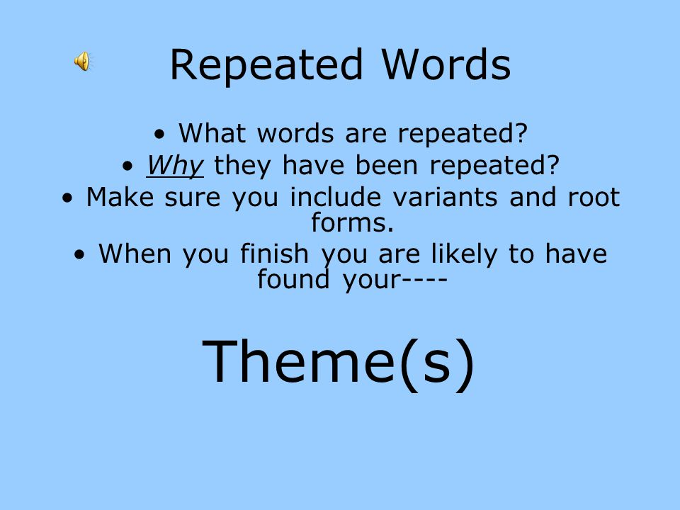 Theme(s) Repeated Words What words are repeated