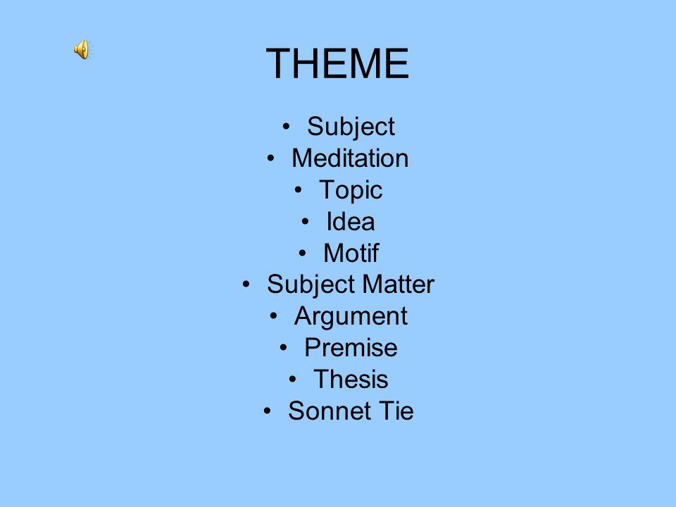 THEME Subject Meditation Topic Idea Motif Subject Matter Argument