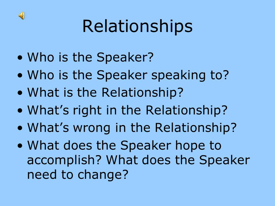 Relationships Who is the Speaker Who is the Speaker speaking to