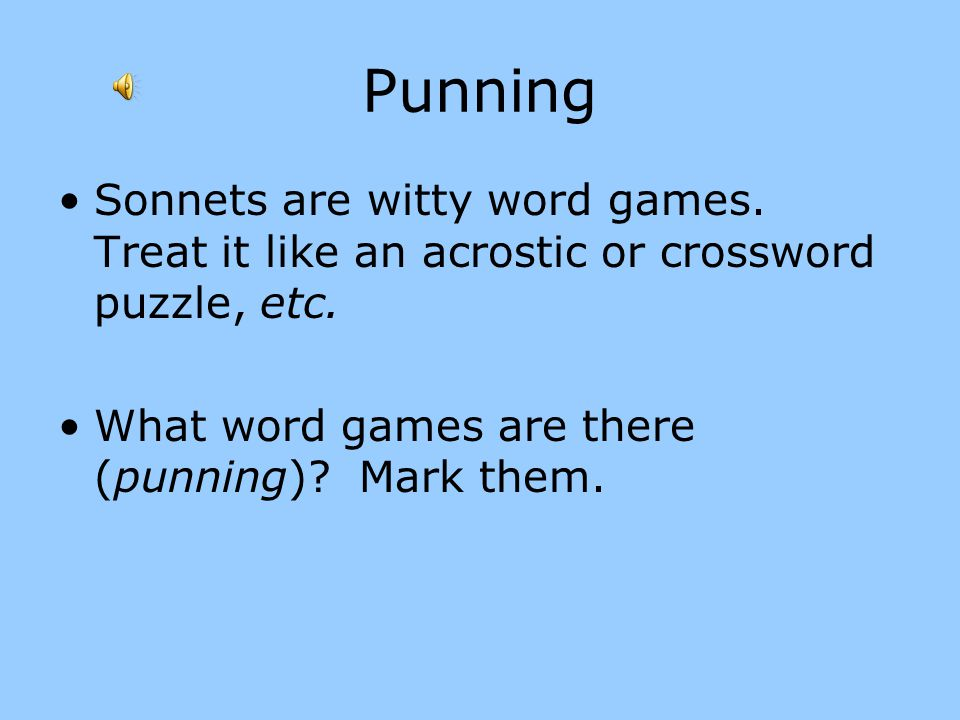 Punning Sonnets are witty word games. Treat it like an acrostic or crossword puzzle, etc. What word games are there (punning) Mark them.