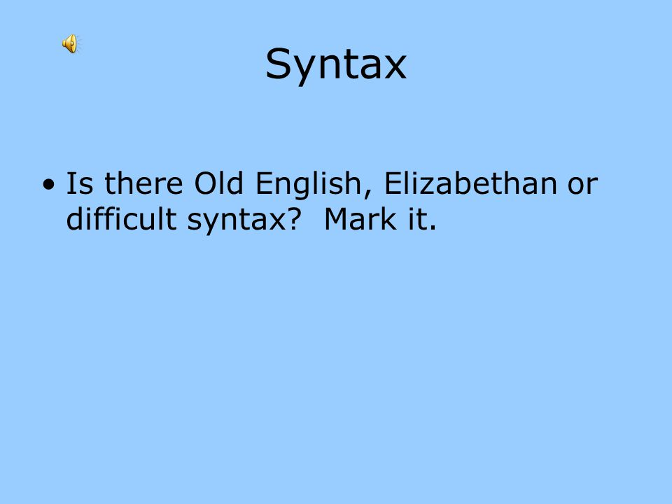 Syntax Is there Old English, Elizabethan or difficult syntax Mark it.