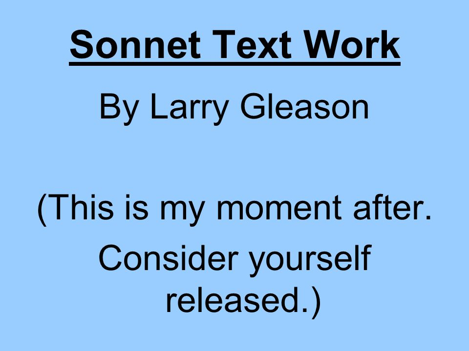 Sonnet Text Work By Larry Gleason (This is my moment after.