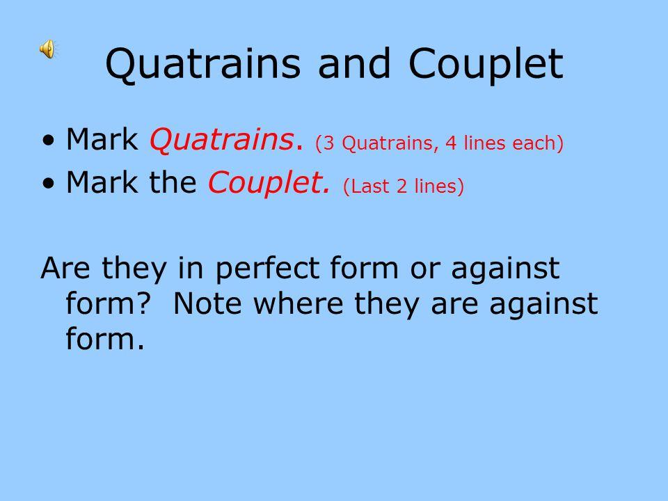 Quatrains and Couplet Mark Quatrains. (3 Quatrains, 4 lines each)