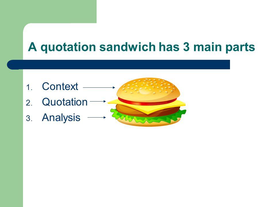 A quotation sandwich has 3 main parts