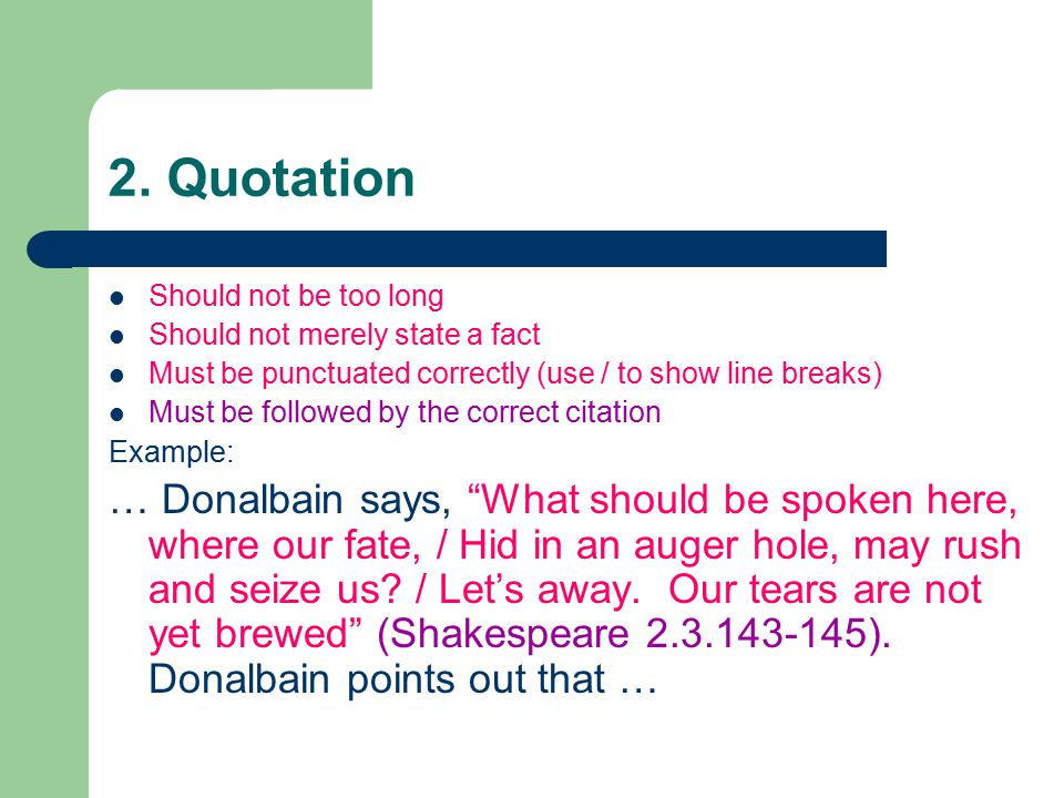 2. Quotation Should not be too long. Should not merely state a fact. Must be punctuated correctly (use / to show line breaks)