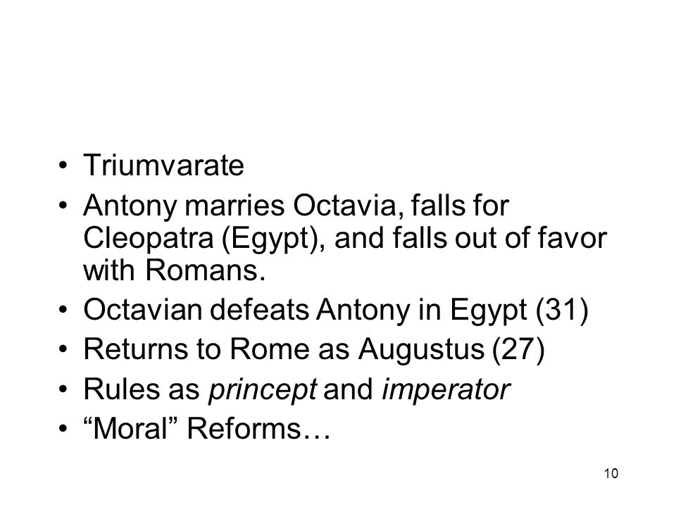 Triumvarate Antony marries Octavia, falls for Cleopatra (Egypt), and falls out of favor with Romans.