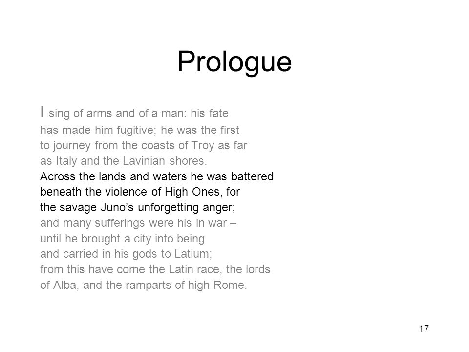 Prologue I sing of arms and of a man: his fate