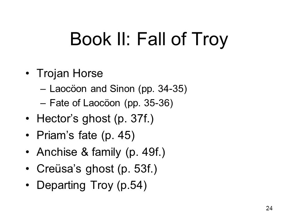 Book II: Fall of Troy Trojan Horse Hector's ghost (p. 37f.)