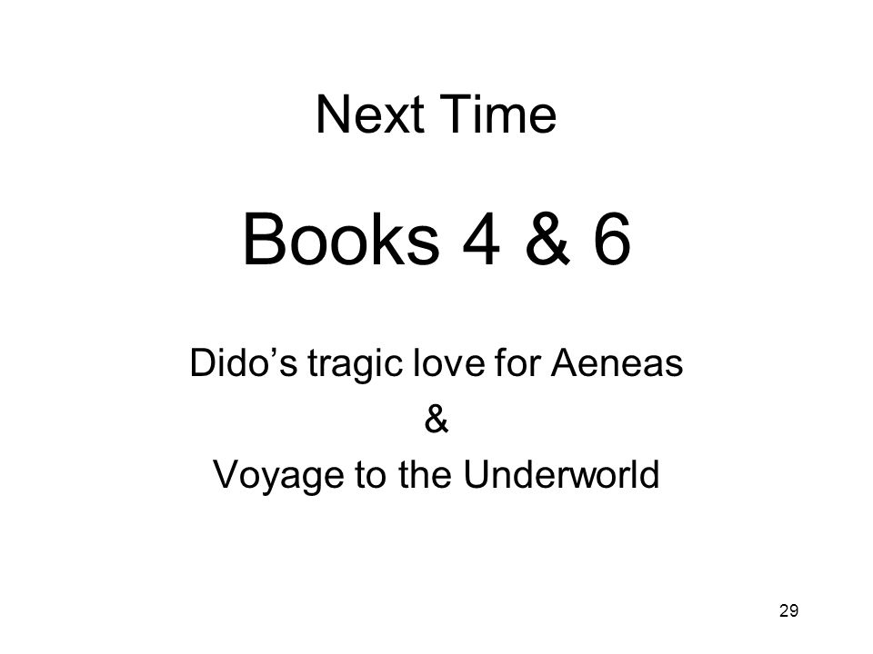 Books 4 & 6 Next Time Dido's tragic love for Aeneas &