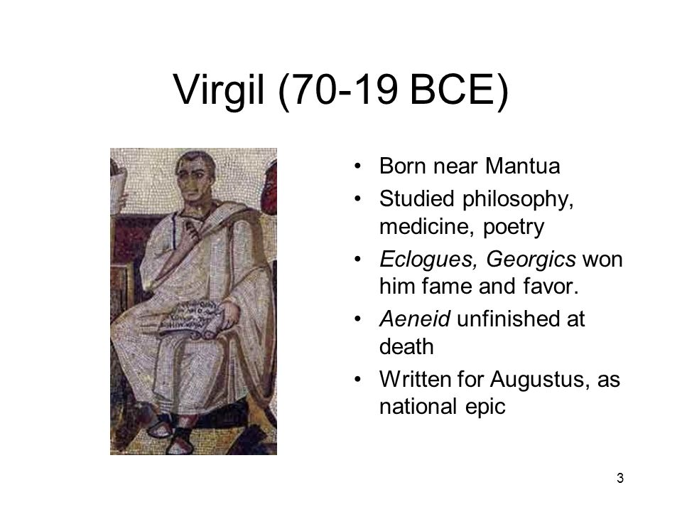 Virgil (70-19 BCE) Born near Mantua
