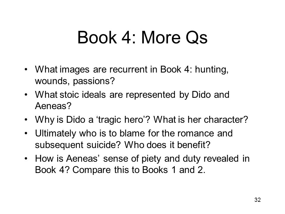 Book 4: More Qs What images are recurrent in Book 4: hunting, wounds, passions What stoic ideals are represented by Dido and Aeneas