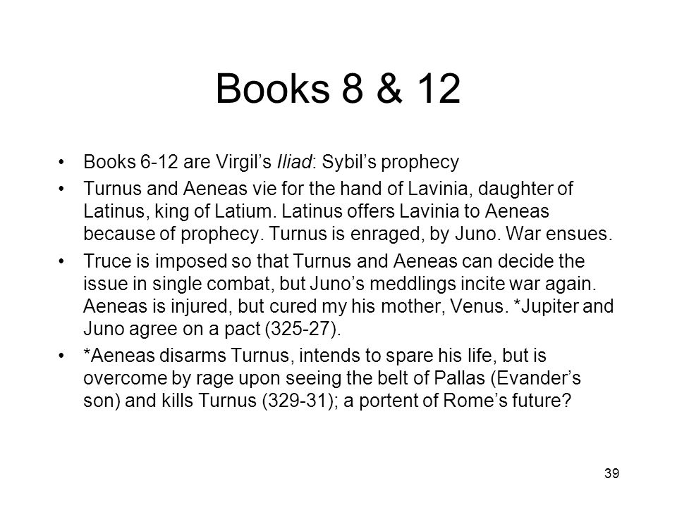 Books 8 & 12 Books 6-12 are Virgil's Iliad: Sybil's prophecy