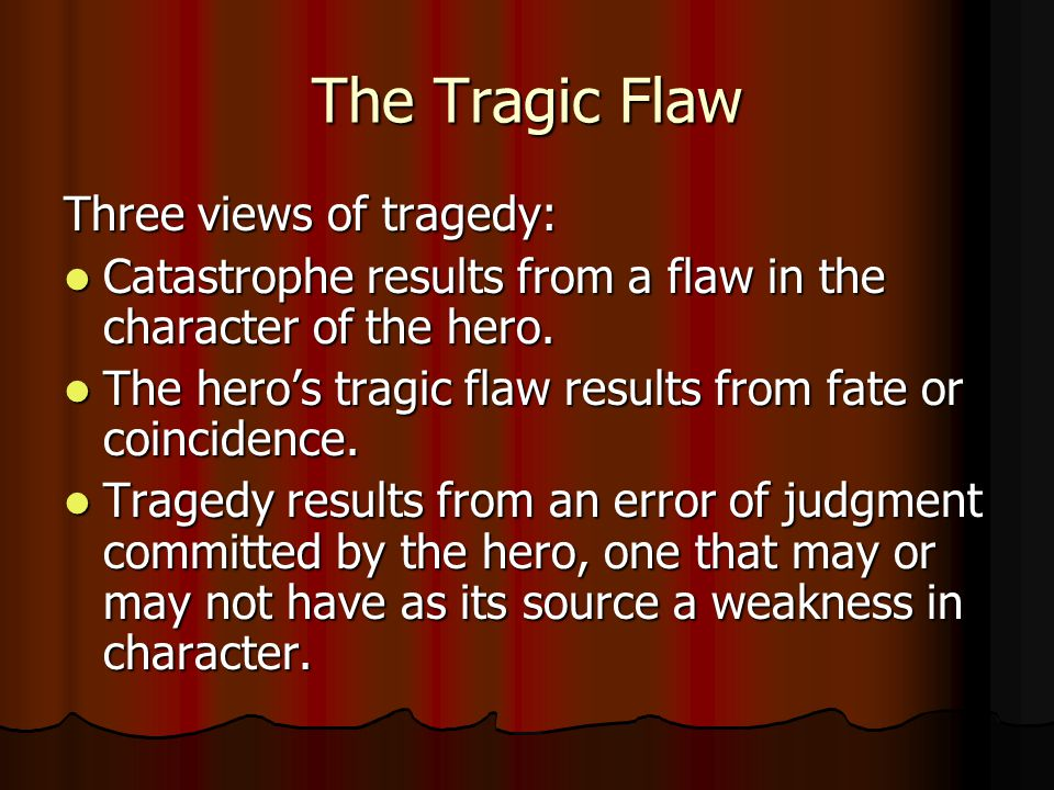The Tragic Flaw Three views of tragedy: