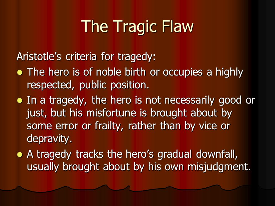the five basic criteria of a tragic hero Tragic hero as defined by aristotle a tragic hero is a literary character who makes a judgment error that inevitably leads to his/her own destruction.