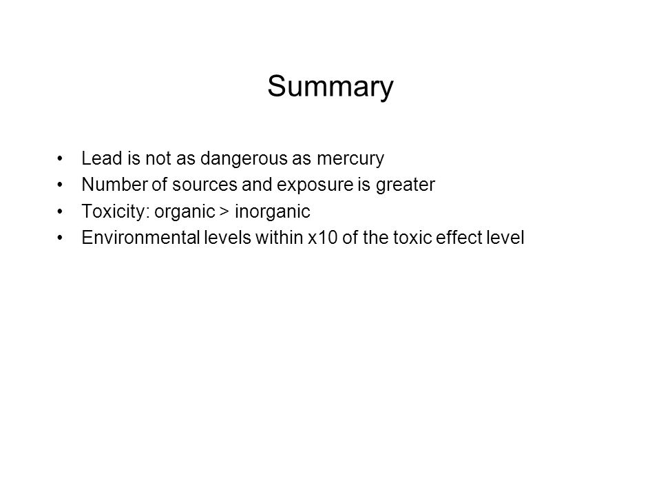 Summary Lead is not as dangerous as mercury