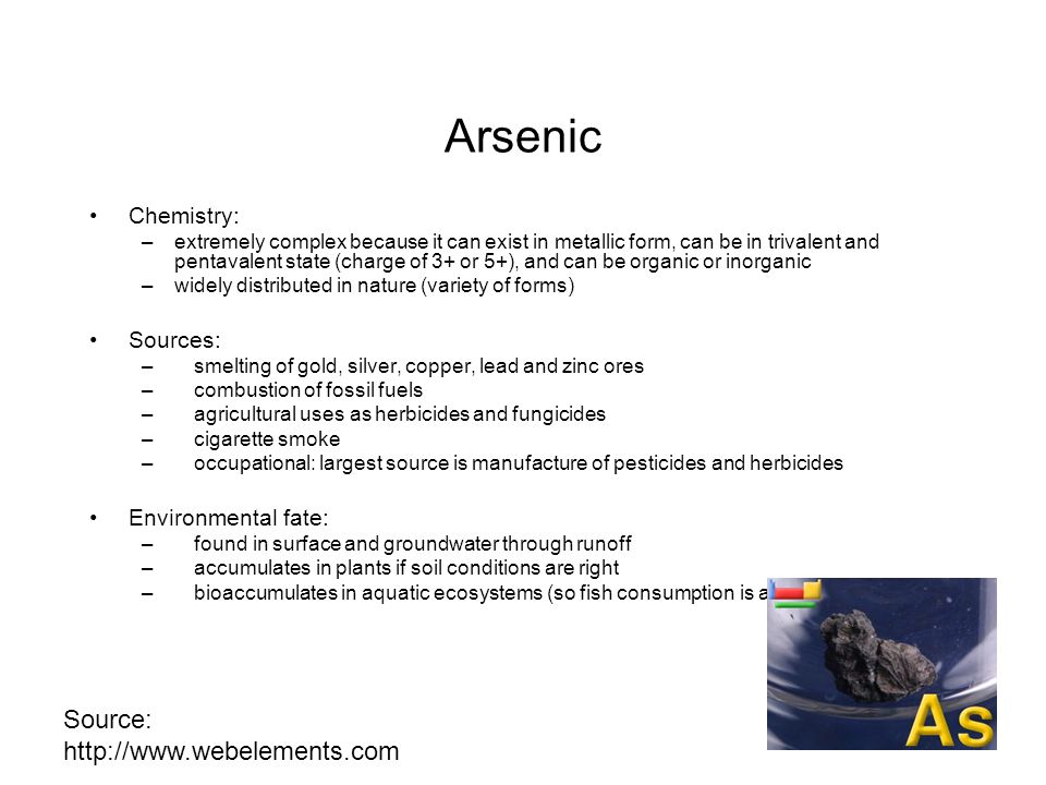Arsenic Source: http://www.webelements.com Chemistry: Sources:
