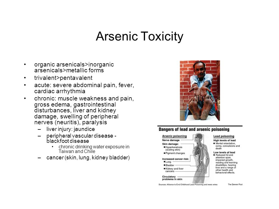 Arsenic Toxicity organic arsenicals>inorganic arsenicals>metallic forms. trivalent>pentavalent.