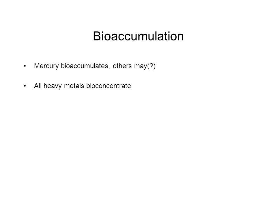 Bioaccumulation Mercury bioaccumulates, others may( )