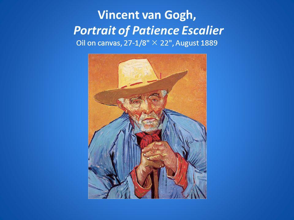Vincent van Gogh, Portrait of Patience Escalier Oil on canvas, 27-1/8  22 , August 1889