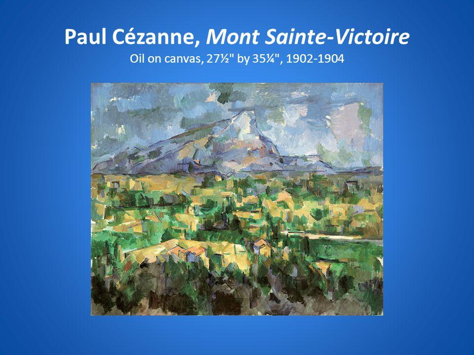 Paul Cézanne, Mont Sainte-Victoire Oil on canvas, 27½ by 35¼ , 1902-1904