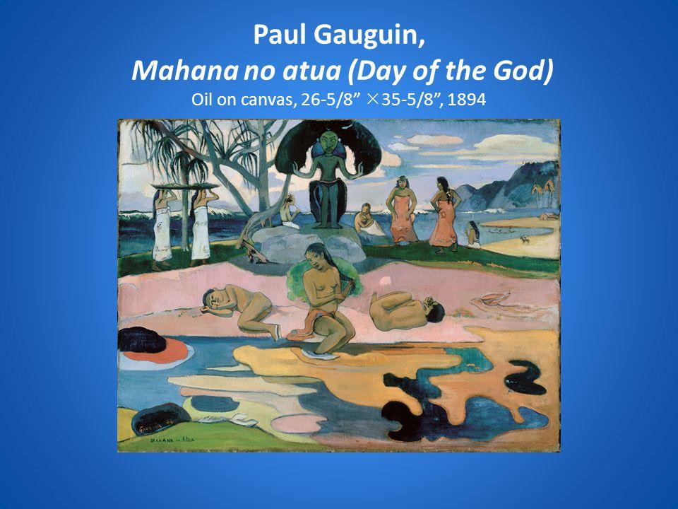 Paul Gauguin, Mahana no atua (Day of the God) Oil on canvas, 26-5/8 35-5/8 , 1894