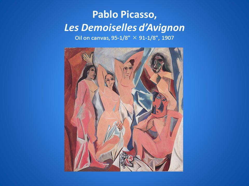 Pablo Picasso, Les Demoiselles d'Avignon Oil on canvas, 95-1/8  91-1/8 , 1907