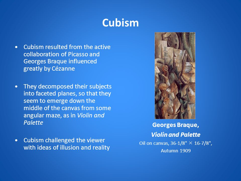 Cubism Cubism resulted from the active collaboration of Picasso and Georges Braque influenced greatly by Cézanne.