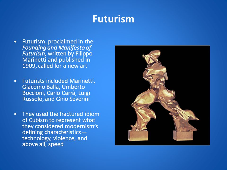 Futurism Futurism, proclaimed in the Founding and Manifesto of Futurism, written by Filippo Marinetti and published in 1909, called for a new art.