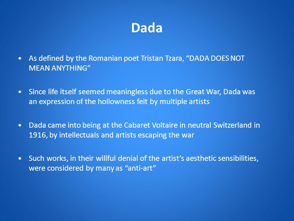 Dada As defined by the Romanian poet Tristan Tzara, DADA DOES NOT MEAN ANYTHING